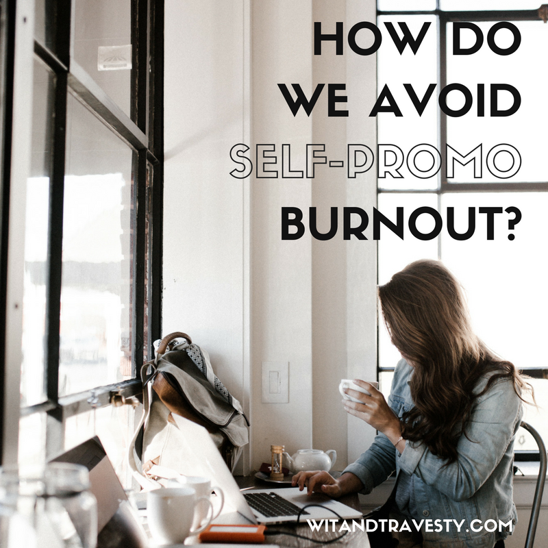 How to avoid self-promo burnout via wit and travesty