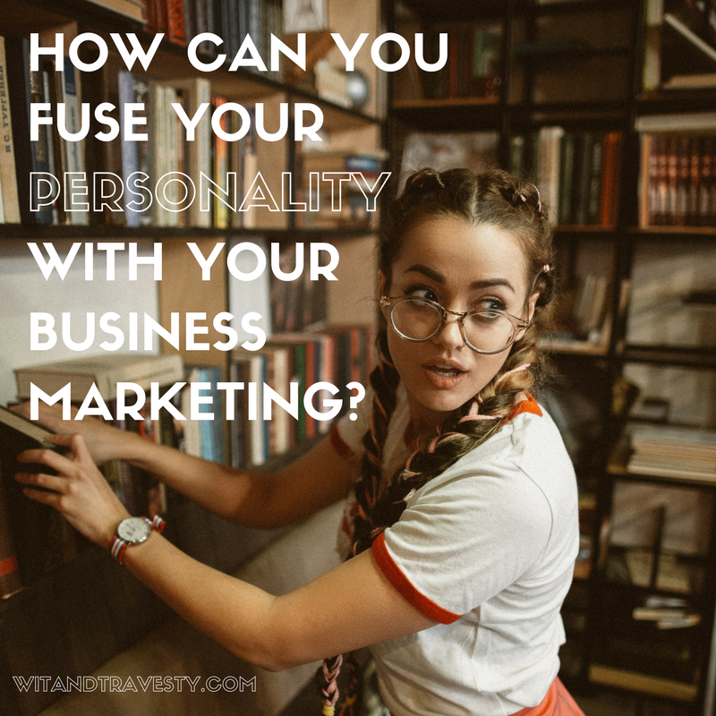 fuse your personality with your business marketing via wit and travesty