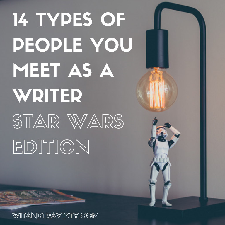 people you meet as writer star wars via wit and travesty