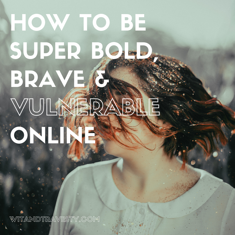 How to Be Super Bold, Brave & Vulnerable Online via wit and travesty