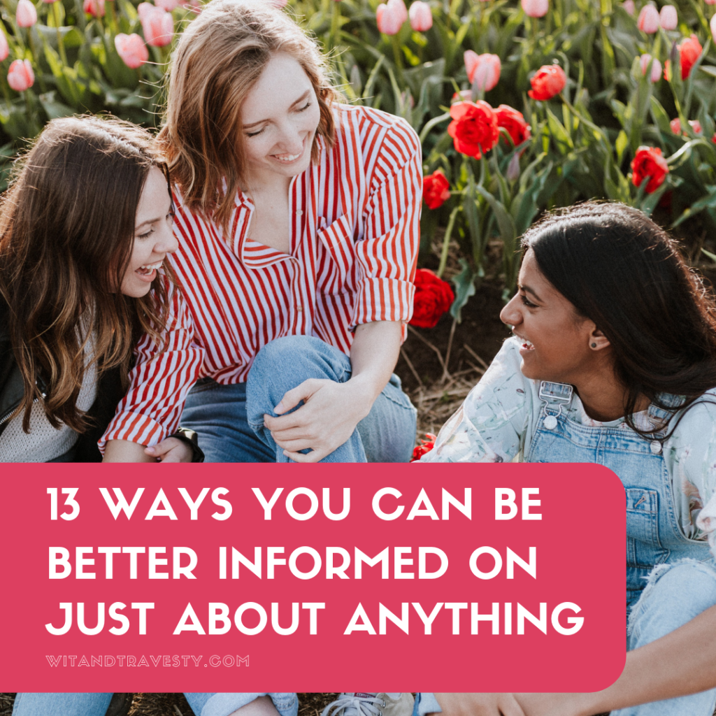 13 ways you can be better informed on just about anything