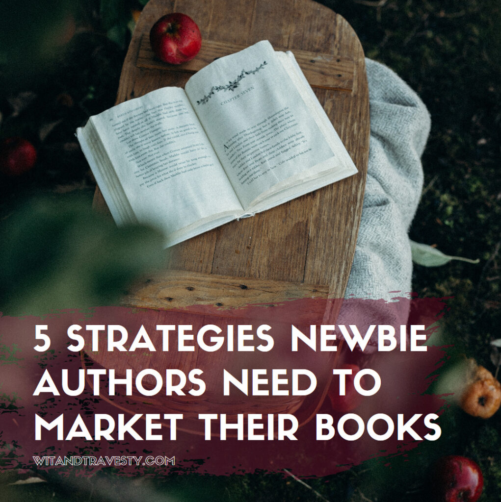 5 Strategies Newbie Authors Need to Market Their Books