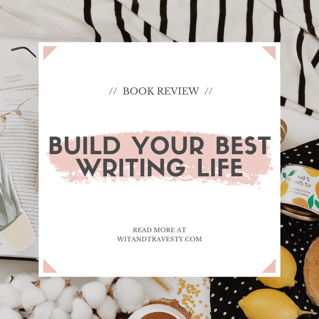 book review for build your best writing life by kristen kieffer wit and travesty